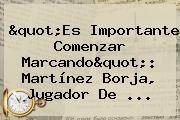 """""""Es Importante Comenzar Marcando"""": Martínez Borja, Jugador De ..."""