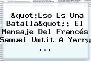 """""""Eso Es Una Batalla"""": El Mensaje Del Francés Samuel Umtit A Yerry ..."""