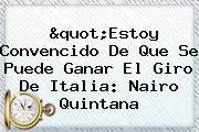 """""""Estoy Convencido De Que Se Puede Ganar El <b>Giro De Italia</b>: Nairo Quintana"""