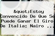 """""""Estoy Convencido De Que Se Puede Ganar El <b>Giro De Italia</b>: Nairo ..."""