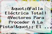 &quot;¡Falla Eléctrica Total! ¡<b>Vectores</b> Para Proceder A La Pista!&quot;: El ...