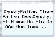 &quot;Faltan Cinco Pa Las Doce&quot;, El Himno De <b>Fin De Año</b> Que Inmo ...