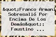 &quot;<b>Franco Armani</b> Sobresalió Por Encima De Los Demás&quot;: Faustino ...