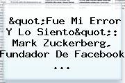 """""""Fue Mi Error Y Lo Siento"""": <b>Mark Zuckerberg</b>, Fundador De Facebook ..."""