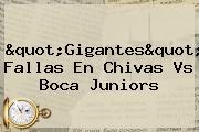 &quot;Gigantes&quot; Fallas En <b>Chivas Vs Boca</b> Juniors