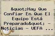&quot;Hay Que Confiar En Que El Equipo Está Preparado&quot; - Noticias - <b>UEFA</b> ...