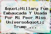 """""""Hillary Fue Embaucada Y Usada Por Mi Peor Miss Universo"""": Trump ..."""