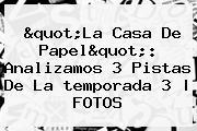 """""""<b>La Casa De Papel</b>"""": Analizamos 3 Pistas De La <b>temporada 3</b>   FOTOS"""