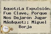 &quot;La Expulsión Fue Clave, Porque Nos Dejaron Jugar Más&quot;: <b>Miguel Borja</b>