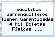 &quot;Los Barranquilleros Tienen Garantizadas 4 Mil Boletas Físicas <b>...</b>