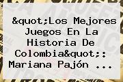 &quot;Los Mejores Juegos En La Historia De Colombia&quot;: <b>Mariana Pajón</b> ...