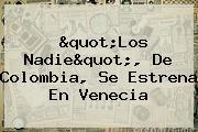 &quot;Los Nadie&quot;, De <b>Colombia</b>, Se Estrena En Venecia