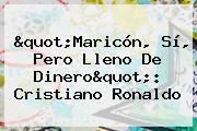 &quot;Maricón, Sí, Pero Lleno De Dinero&quot;: <b>Cristiano Ronaldo</b>