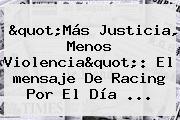 &quot;Más Justicia, Menos Violencia&quot;: El <b>mensaje</b> De Racing Por El <b>Día</b> ...