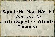 """""""No Soy Más El Técnico De <b>Júnior</b>"""": Alexis Mendoza"""