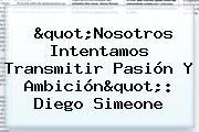 """""""Nosotros Intentamos Transmitir Pasión Y Ambición"""": Diego Simeone"""