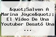 &quot;Salven A <b>Marina Joyce</b>&quot;: El Video De Una Youtuber Desató Una ...