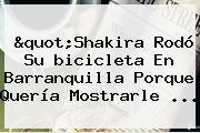 &quot;<b>Shakira</b> Rodó Su <b>bicicleta</b> En Barranquilla Porque Quería Mostrarle ...