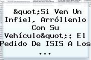&quot;Si Ven Un Infiel, Arróllenlo Con Su Vehículo&quot;: El Pedido De <b>ISIS</b> A Los ...