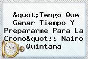 &quot;Tengo Que Ganar Tiempo Y Prepararme Para La Crono&quot;: <b>Nairo Quintana</b>