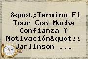 &quot;Termino El Tour Con Mucha Confianza Y Motivación&quot;: <b>Jarlinson</b> ...