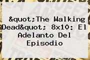 &quot;<b>The Walking Dead</b>&quot; 8x10: El Adelanto Del Episodio