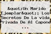 &quot;Un Marido Ejemplar&quot;: Los Secretos De La <b>vida</b> Privada De Al Capone ...