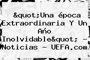 """""""Una época Extraordinaria Y Un Año Inolvidable"""" - Noticias - <b>UEFA</b>.com"""