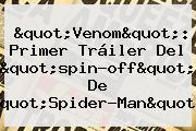 &quot;<b>Venom</b>&quot;: Primer Tráiler Del &quot;spin-off&quot; De &quot;Spider-Man&quot;