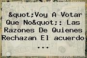 &quot;Voy A Votar Que No&quot;: Las Razones De Quienes Rechazan El <b>acuerdo</b> ...