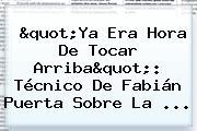 &quot;Ya Era Hora De Tocar Arriba&quot;: Técnico De <b>Fabián Puerta</b> Sobre La ...
