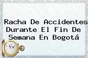 Racha De Accidentes Durante El Fin De Semana En <b>Bogotá</b>