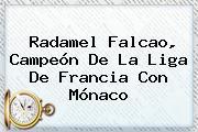 Radamel Falcao, Campeón De La Liga De Francia Con <b>Mónaco</b>