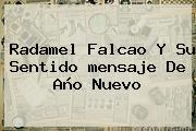 Radamel Falcao Y Su Sentido <b>mensaje De Año Nuevo</b>