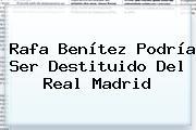<b>Rafa Benítez</b> Podría Ser Destituido Del Real Madrid