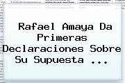 <b>Rafael Amaya</b> Da Primeras Declaraciones Sobre Su Supuesta <b>...</b>