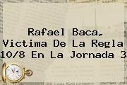 Rafael Baca, Victima De La Regla 10/8 En La <b>Jornada 3</b>