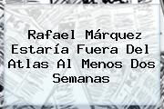 Rafael Márquez Estaría Fuera Del <b>Atlas</b> Al Menos Dos Semanas