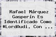 <b>Rafael Márquez Gasperín</b> Es Identificado Como #LordAudi. Con ...