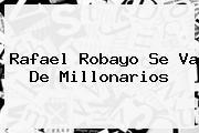 <b>Rafael Robayo</b> Se Va De Millonarios
