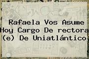 Rafaela Vos Asume Hoy Cargo De <b>rectora</b> (e) De Uniatlántico