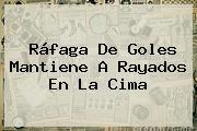 Ráfaga De Goles Mantiene A <b>Rayados</b> En La Cima