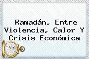 <b>Ramadán</b>, Entre Violencia, Calor Y Crisis Económica