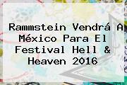 Rammstein Vendrá A México Para El Festival <b>Hell</b> &amp; <b>Heaven 2016</b>
