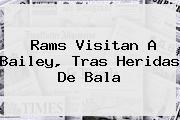 <b>Rams Visitan A Bailey, Tras Heridas De Bala</b>