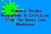 Rapero <b>Drake</b> Responde A Críticas Tras Su Beso Con Madonna