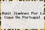 Raúl Jiménez Por La Copa De Portugal