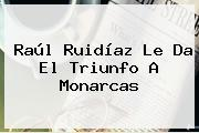 Raúl Ruidíaz Le Da El Triunfo A <b>Monarcas</b>