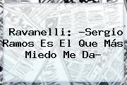 Ravanelli: ?<b>Sergio Ramos</b> Es El Que Más Miedo Me Da?