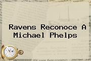 <b>Ravens Reconoce A Michael Phelps</b>